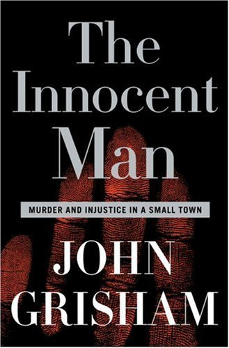 The Innocent Man: Murder and Injustice in a Small Town 9780385517232