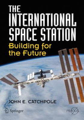 The International Space Station: Building for the Future 9780387781440