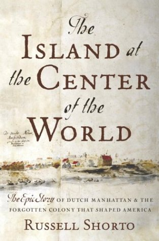 The Island at the Center of the World: The Epic Story of Dutch Manhattan, the Forgotten Colony That Shaped America 9780385503495