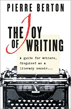 The Joy of Writing: A Guide for Writers, Disguised as a Literary Memoir 9780385659970