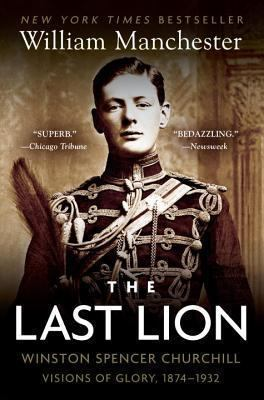 The Last Lion: Winston Spencer Churchill: Visions of Glory, 1874-1932 9780385313483