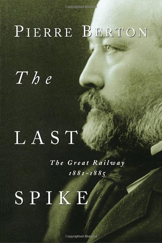 The Last Spike: The Great Railway, 1881-1885 9780385658416