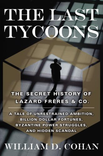 The Last Tycoons: The Secret History of Lazard Freres & Co. 9780385514514