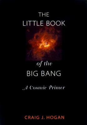The Little Book of the Big Bang: A Cosmic Primer 9780387983851