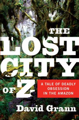 The Lost City of Z: A Tale of Deadly Obsession in the Amazon 9780385513531