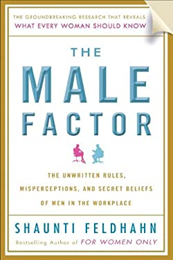 The Male Factor: The Unwritten Rules, Misperceptions, and Secret Beliefs of Men in the Workplace 9780385528115