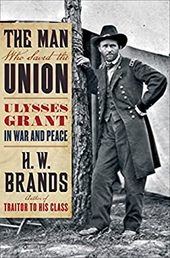 The Man Who Saved the Union: Ulysses Grant in War and Peace 9780385532419