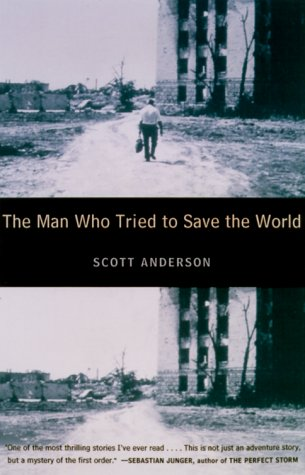 The Man Who Tried to Save the World: The Dangerous Life and Mysterious Disappearance of Fred Cuny 9780385486668