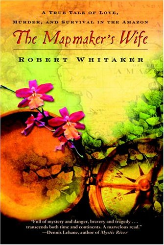 The Mapmaker's Wife: A True Tale of Love, Murder, and Survival in the Amazon 9780385337205