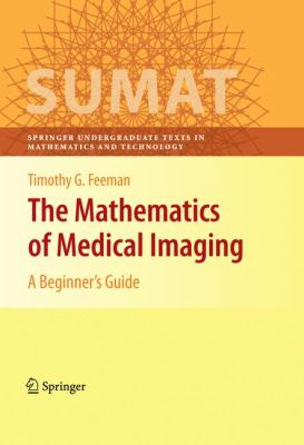 The Mathematics of Medical Imaging: A Beginner's Guide 9780387927114