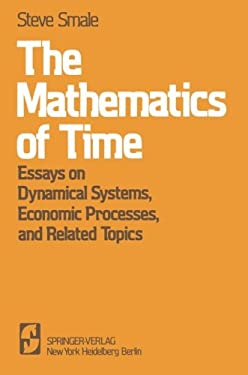 The Mathematics of Time: Essays on Dynamical Systems, Economic Processes, and Related Topics 9780387905198
