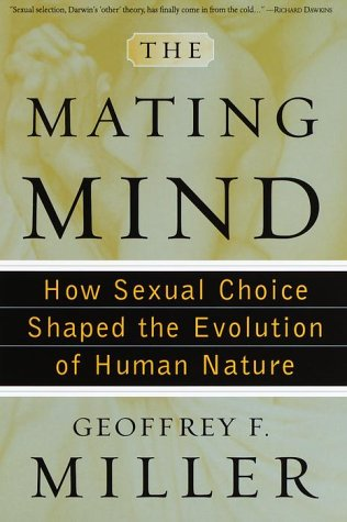 The Mating Mind: How Sexual Choice Shaped the Evolution of Human Nature 9780385495165