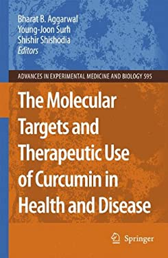 The Molecular Targets and Therapeutic Uses of Curcumin in Health and Disease 9780387464008