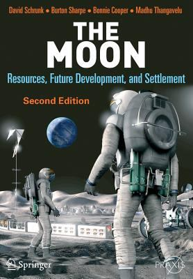 The Moon: Resources, Future Development, and Settlement 9780387360553