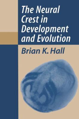 The Neural Crest in Development and Evolution 9780387987026