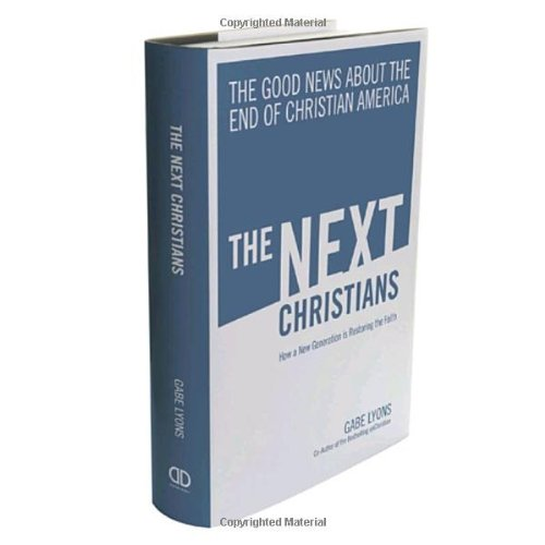 The Next Christians: The Good News about the End of Christian America 9780385529846