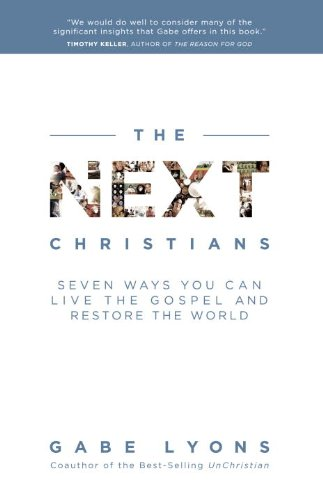 The Next Christians: Seven Ways You Can Live the Gospel and Restore the World 9780385529853