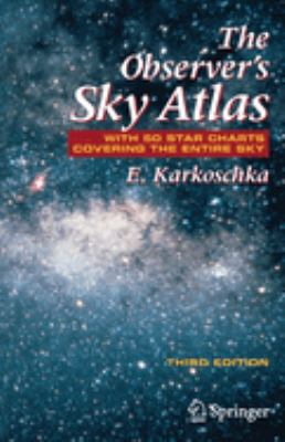 The Observer's Sky Atlas: With 50 Star Charts Covering the Entire Sky 9780387485379