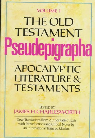The Old Testament Pseudepigrapha: Apocalyptic Literature and Testaments 9780385096300
