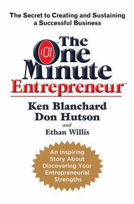 The One Minute Entrepreneur: The Secret to Creating and Sustaining a Successful Business 9780385526029
