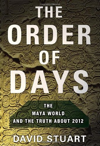 The Order of Days: The Maya World and the Truth about 2012 9780385527262