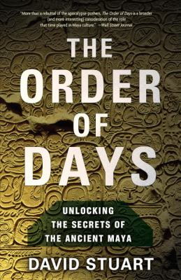 The Order of Days: Unlocking the Secrets of the Ancient Maya 9780385527279