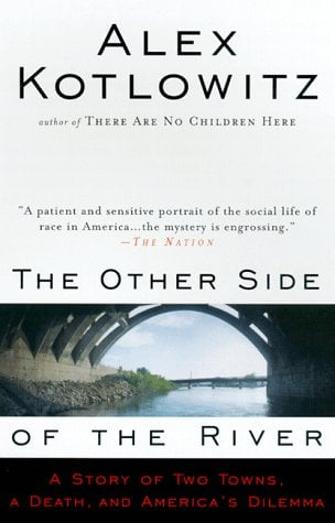 The Other Side of the River: A Story of Two Towns, a Death, and America's Dilemma 9780385477215