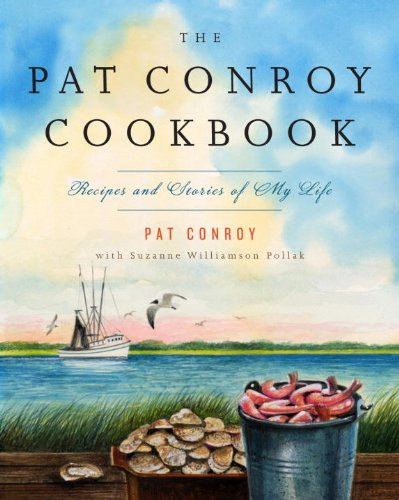 The Pat Conroy Cookbook: Recipes and Stories of My Life 9780385532716