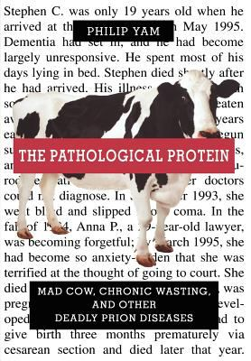 The Pathological Protein: Mad Cow, Chronic Wasting, and Other Deadly Prion Diseases 9780387955087