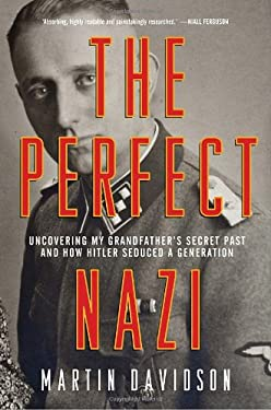 The Perfect Nazi: Discovering My Grandfather's Secret Past and How Hitler Seduced a Generation 9780385662345