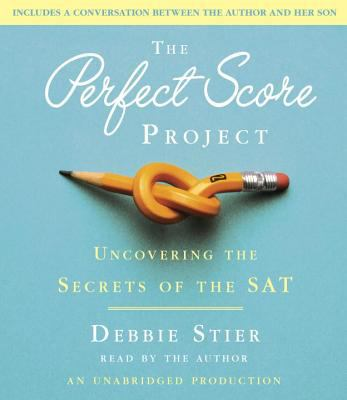 The Perfect Score Project: One Mom's Quest to Ace the SAT--So Your Kids Can Too 9780385360593