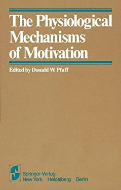 The Physiological Mechanisms of Motivation 9780387906508