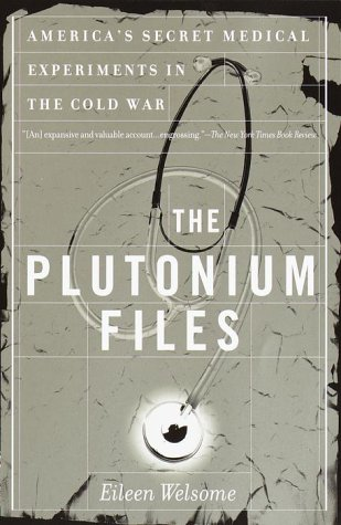 The Plutonium Files: America's Secret Medical Experiments in the Cold War 9780385319546