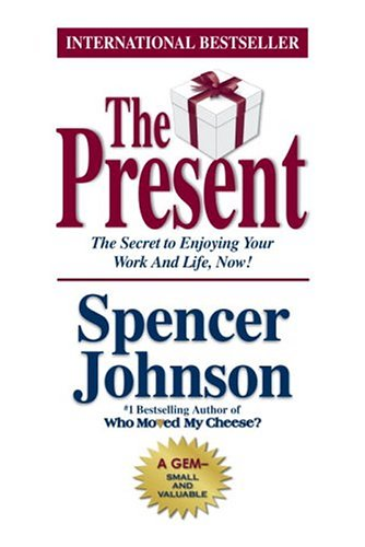 The Present: The Gift That Makes You Happier and More Successful at Work and in Life, Today! 9780385509305