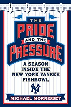 The Pride and the Pressure: A Season Inside the New York Yankee Fishbowl 9780385520867