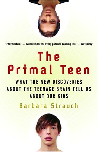 The Primal Teen: What the New Discoveries about the Teenage Brain Tell Us about Our Kids 9780385721608