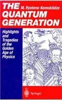 The Quantum Generation: Highlights and Tragedies of the Golden Age of Physics 9780387532981