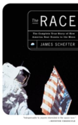 The Race: The Complete True Story of How America Beat Russia to the Moon 9780385492546