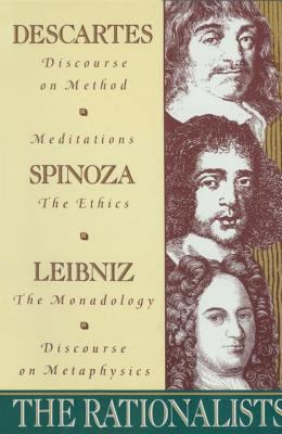 The Rationalists: Descartes: Discourse on Method & Meditations; Spinoza: Ethics; Leibniz: Monadology & Discourse on Metaphysics 9780385095402
