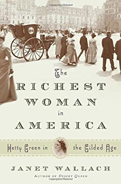 The Richest Woman in America: Hetty Green in the Gilded Age 9780385531979