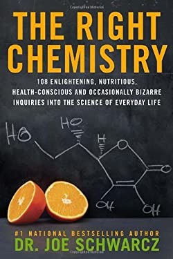 The Right Chemistry: 108 Enlightening, Nutritious, Health-Conscious and Occasionally Bizarre Inquiries Into the Science of Daily Life 9780385671590