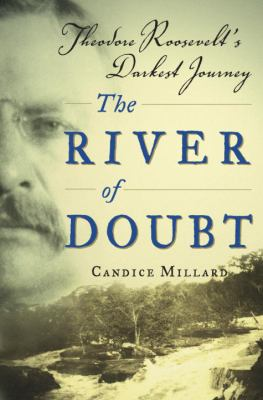 The River of Doubt: Theodore Roosevelt's Darkest Journey 9780385507967
