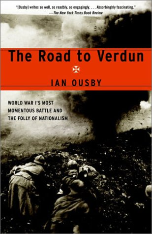 The Road to Verdun: World War I's Most Momentous Battle and the Folly of Nationalism 9780385721738