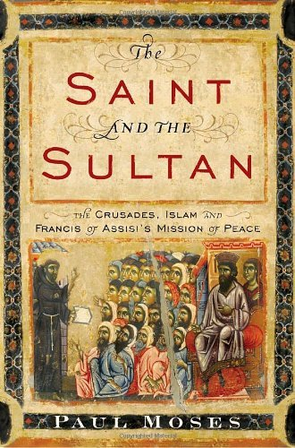 The Saint and the Sultan: The Crusades, Islam, and Francis of Assisi's Mission of Peace 9780385523707