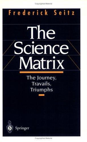 The Science Matrix: The Journey, Travails, Triumphs 9780387985749