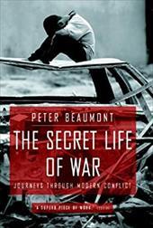 The Secret Life of War: Journeys Through Modern Conflict