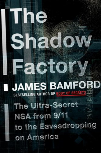 The Shadow Factory: The Ultra-Secret NSA from 9/11 to the Eavesdropping on America 9780385521321