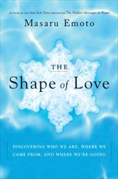 The Shape of Love: Discovering Who We Are, Where We Came From, and Where We're Going 1158968