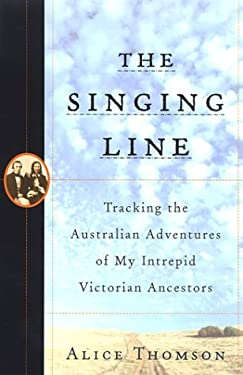 The Singing Line: Tracking the Adventure of My Intrepid Victorian Ancestors 9780385490597