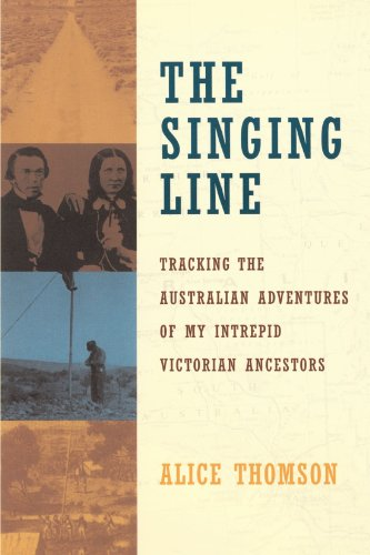 The Singing Line: Tracking the Australian Adventures of My Intrepid Victorian Ancestors 9780385497534